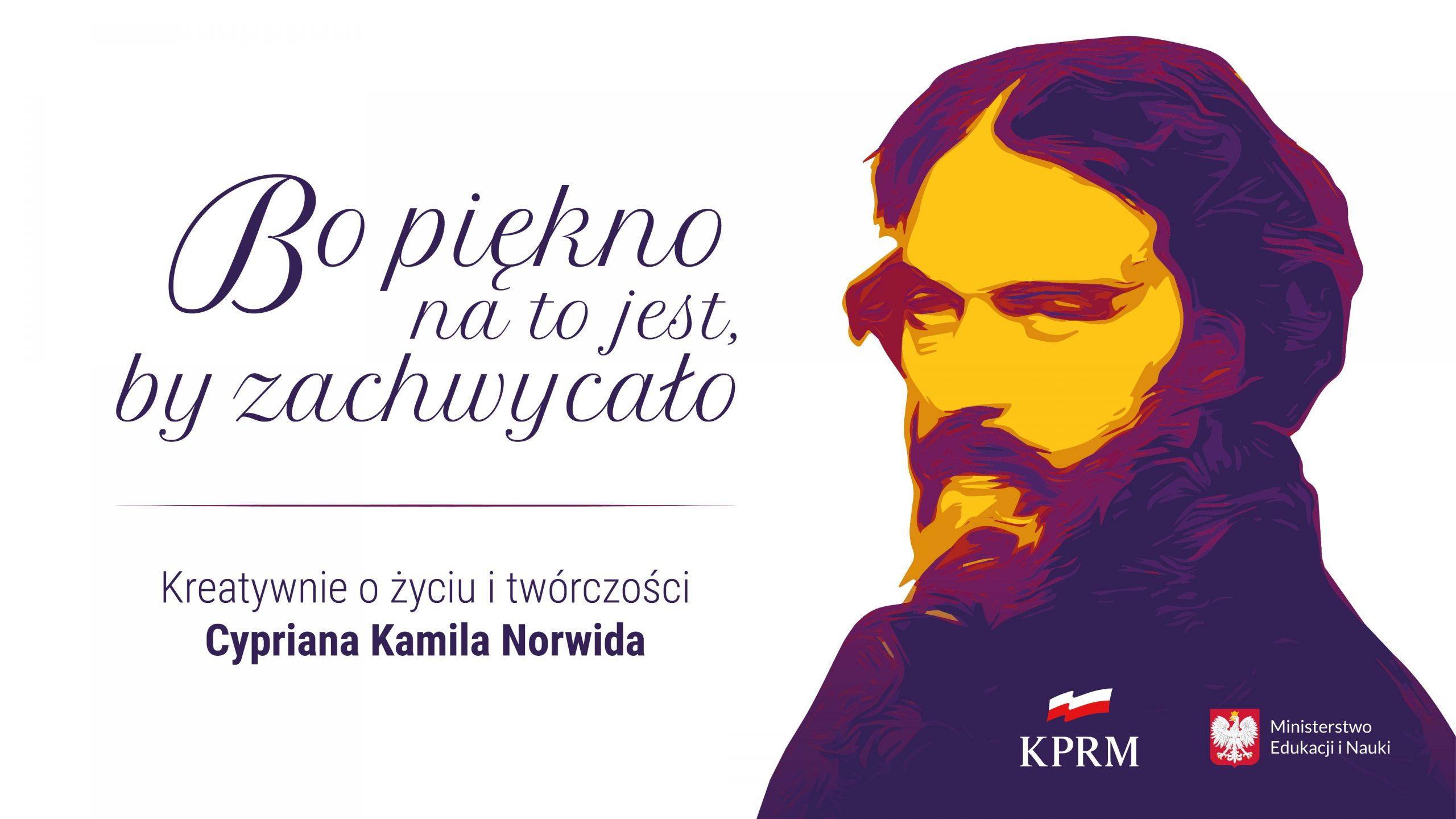 """Grafika z tekstem: """"Bo piękno na to jest, by zachwycało. Kreatywnie o życiu i twórczości Cypriana Kamila Norwida"""". Po prawej stronie obraz z wizerunkiem C.K. Norwida"""